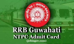 RRB Guwahati NTPC Admit Card 2020: Download Call Letter for CBT 1, CBT 2, CBAT, TST and DV